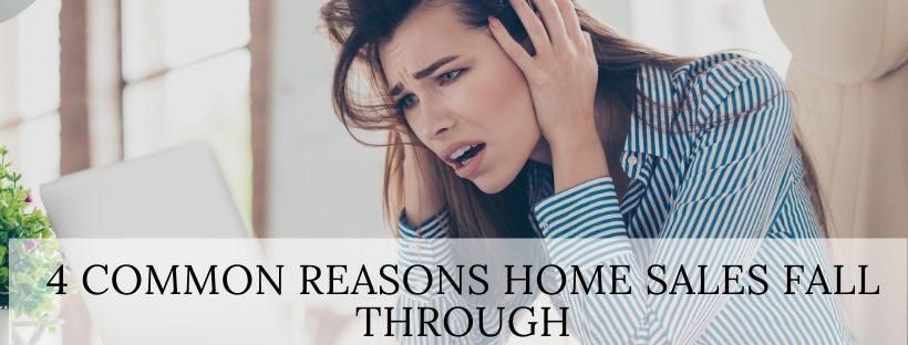4 Common Reasons Home Sales Fall Through